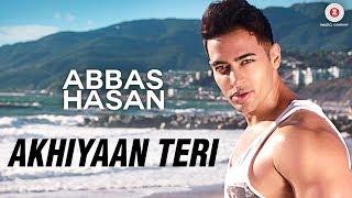 Akhiyaan Teri - Official Music Video | Abbas Hasan