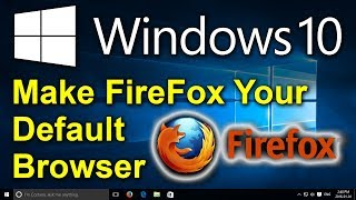 Windows 10 - Make Firefox Your Default Browser - Switch to Firefox in Windows 10
