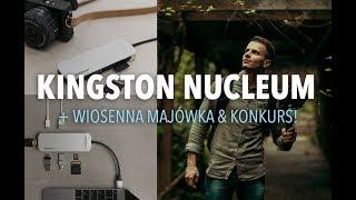 Kingston Nucleum & Wiosenna majówka + KONKURS