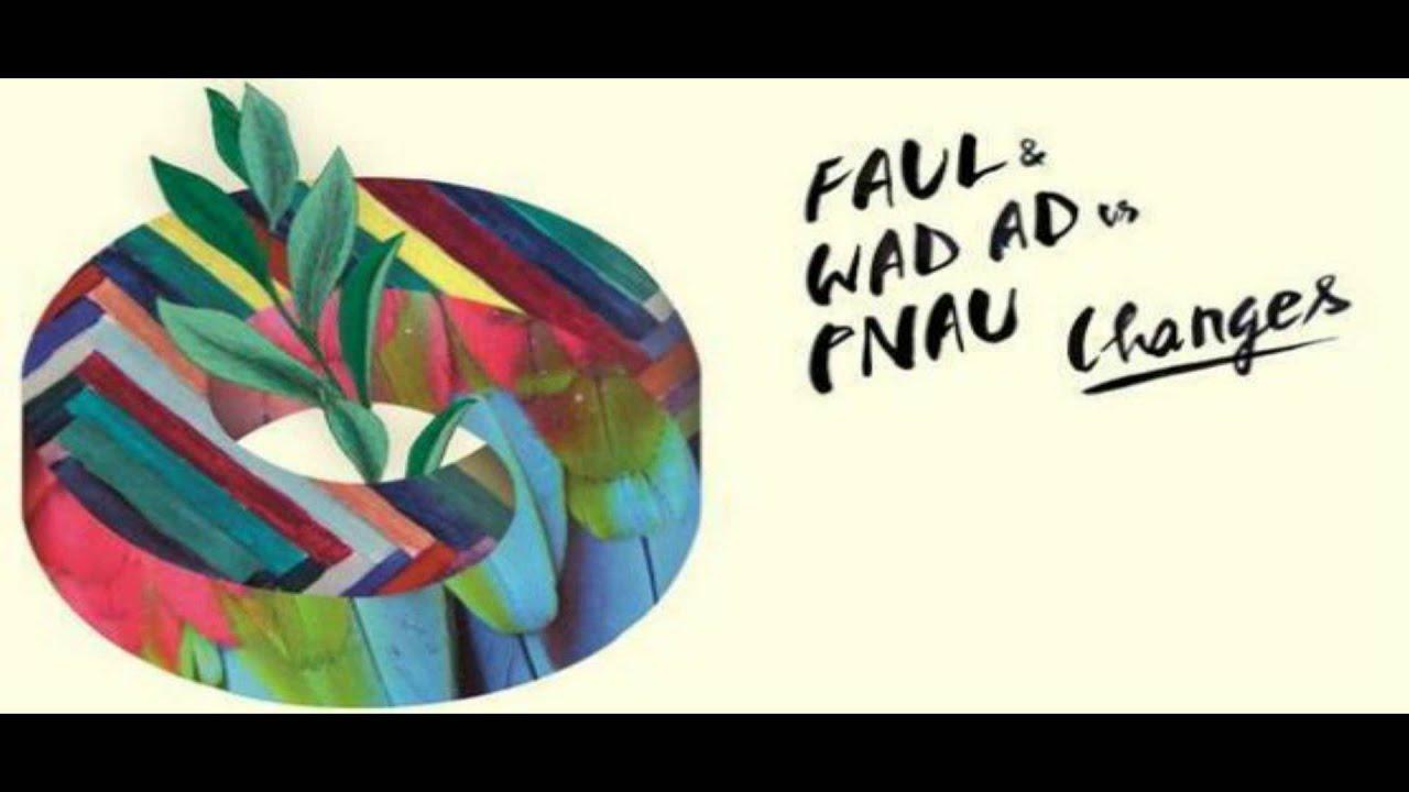 Faul & Wad Ad & Pnau - Changes (HQ/HD) - YouTube