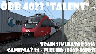 "ÖBB 4023 ""Talent"" - Train Simulator 2016 gameplay 24 - Full HD 1080P 60FPS!"