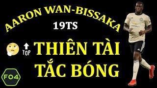 [REVIEW FO4] AARON WAN-BISSAKA TOTS19 - THÁNH XOẠC LÀ ĐÂY!