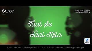 TAAL SE TAAL MILA (REMIX) - DJ GAURAV GRS & DJ SHOUKI | Aishwarya Rai