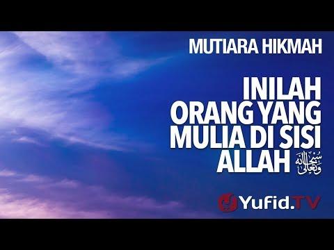 Inilah Orang Yang Mulia Disisi Allah - Ustadz Anas Burhanuddin, MA.