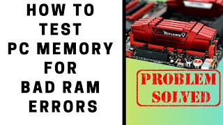 How to Test PC Memory for Bad Ram Errors