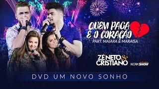 Ouça Zé Neto e Cristiano - QUEM PAGA É O CORAÇÃO part Maiara e Maraisa - DVD Um Novo Sonho