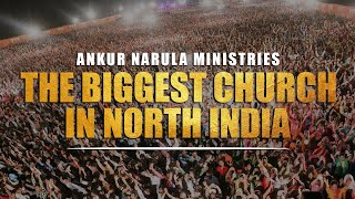 Ankur Narula Ministries-The Biggest And Fastest Growing Church in North India