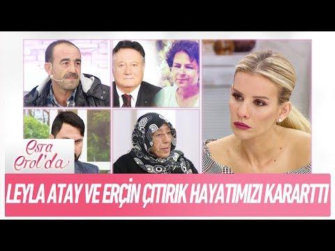 Leyla Atay ve Erçin Çıtırık hayatımızı kararttı - Esra Erol'da 21 Kasım 2017