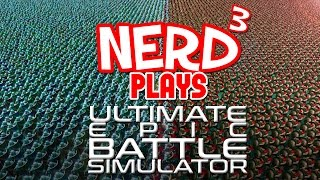 Nerd³ Plays... Ultimate Epic Battle Simulator - War Changed
