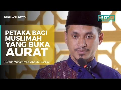 Khutbah Jum'at : Petaka Bagi Muslimah Yang Buka Aurat -  Ustadz M Abduh Tuasikal