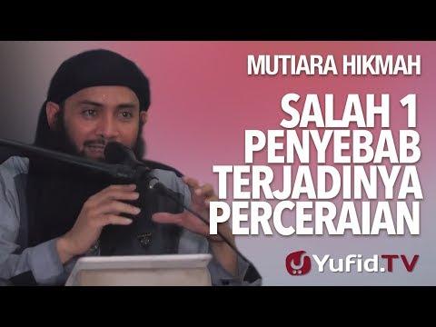 Salah 1 Penyebab Terjadinya Perceraian - Ustadz DR. Syafiq Riza Basalamah, MA.