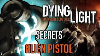 Dying Light Secret Weapon | How To Get Alien Gun (The Following)
