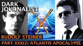 DARK JOURNALIST X-SERIES XXX(2): RUDOLF STEINER ATLANTIS TUAOI CRYSTAL APOCALYPSE!