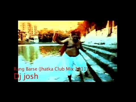 Dj josh - Rang Barse ( Jhatka Club Mix 2011 )