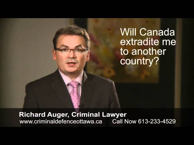 Will Canada Extradite me? - Legal Advice From a Top Ottawa Criminal Lawyer
