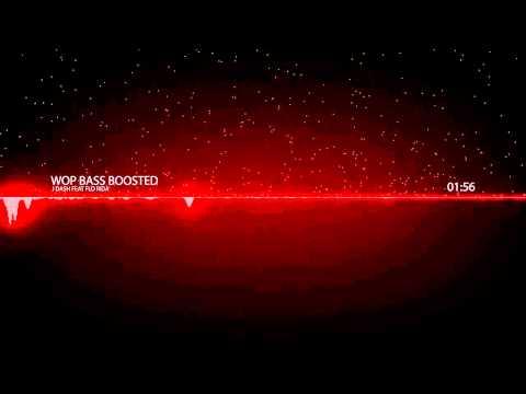 J Dash Feat Flo Rida WOP Bass Boosted