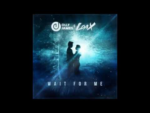 Olly James & LoaX - Wait For Me (Original Mix)
