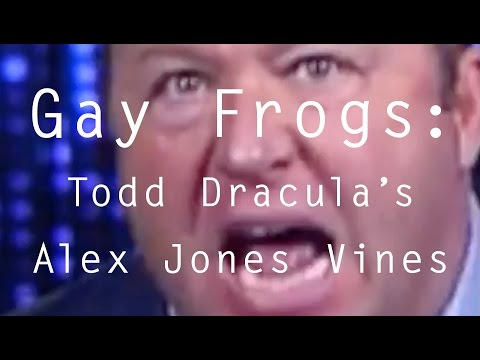 Gay Frogs: Todd Dracula's Alex Jones Vines