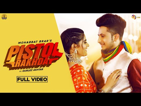 PISTOL RAKHDA (Official Video) Mohabbat Brar ft Gurlej Akhtar | MixSingh | Latest Punjabi Songs 2020