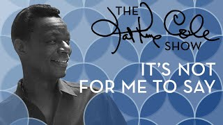 Клип Nat King Cole - It's Not For Me To Say