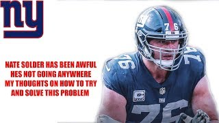 New York Giants- Nate Solder has been awful! Unfortunately he will be here for a while What to do?