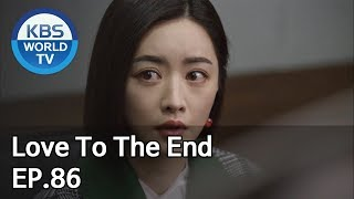 Love To The End   끝까지 사랑 EP.86 [SUB: ENG, CHN/2018.12.12]