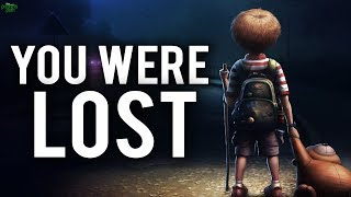 """""""YOU WERE LOST"""""""