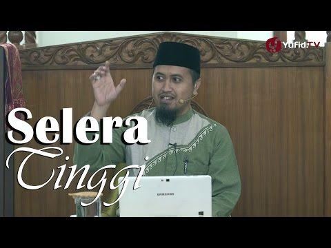 Kajian Islam: Selera Tinggi - Ustadz Abdullah Zaen, MA