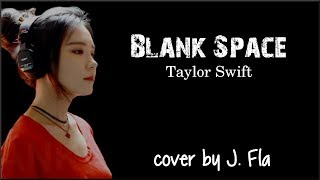 Lyrics: Taylor Swift - Blank Space (cover by J. Fla )