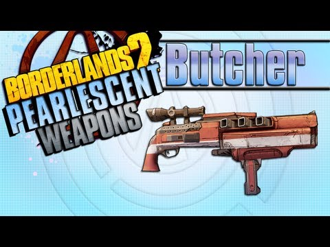BORDERLANDS 2 | *Butcher* Pearlescent Weapons Guide!!!