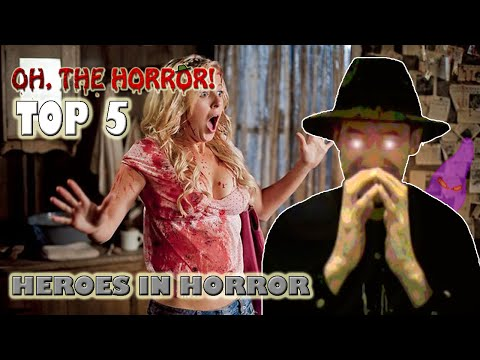 Oh The Horror 35 Top 5 Heroes