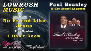 Paul Beasley & The Gospel Keynotes - No Friend Like Jesus