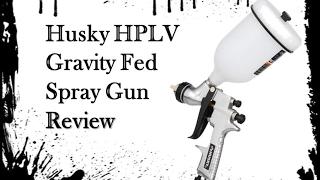 Husky HPLV Gravity Fed Spray Gun review