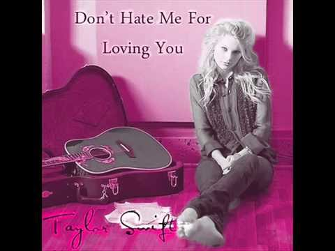 Taylor Swift - Dont Hate Me For Loving You