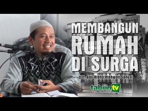 MEMBANGUN RUMAH DI SURGA | Ust. Abu Ridho Ridwan Sanusi
