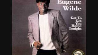 Watch Eugene Wilde Gotta Get You Home Tonight video