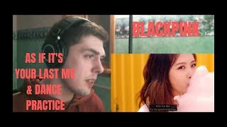 BLACKPINK - AS IF IT'S YOUR LAST MV & DANCE PRACTICE REACTION (YES.)