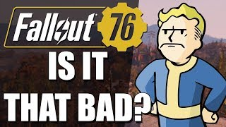 Is Fallout 76 THAT BAD?