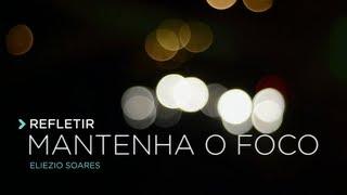 #Refletir -  Mantenha o Foco - Eliezio Soares