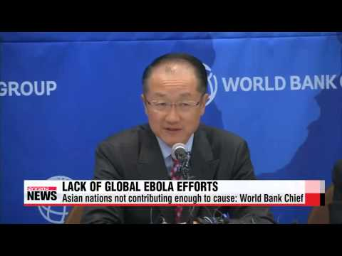 World Bank chief calls on Asia to tackle Ebola crisis   세계은행 총재 에볼라 사태 해결하기 위해