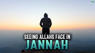 THESE PEOPLE WILL SEE ALLAH'S FACE IN JANNAH