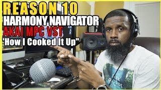 "PROPELLERHEAD REASON 10, AKAI MPC Studio VST, HARMONY NAVIGATOR CREATION ""HOW I COOKED IT UP"""