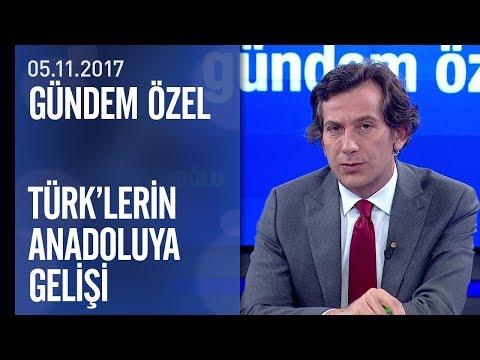 Gündem Özel, Türklerin Anadolu'daki izlerini sürdü - 05.11.2017 Pazar