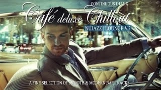 Café Deluxe Chill Out  Nu Jazz | Lounge V.2 (A Fine Selection of Smooth & Modern Bar Tracks) (HD)