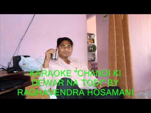 KARAOKE Chandi Ki Deewar Na Todi BY RAGHAVENDRA HOSAMANI