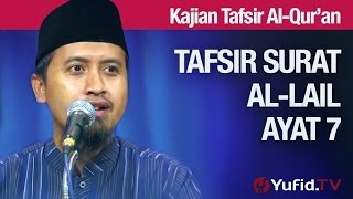 Kajian Tafsir Al Quran: Surat Al Lail Ayat 7 - Ustadz Abdullah Zaen, MA