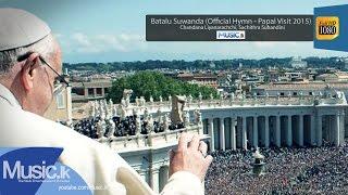 Batalu Suwanda (Official Hymn - Papal Visit 2015) - Chandana Liyanarachchi, Sachithra Suhandini