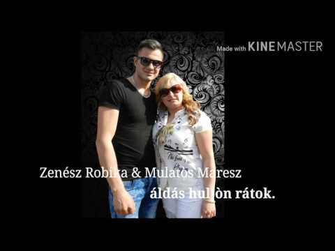 Zenész Robika & Mulatòs Maresz áldás hulljòn rátok.2017