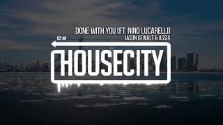 Jason Gewalt & Assix - Done With You (ft. Nino Lucarelli)