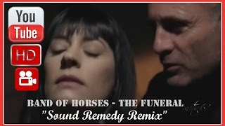 "Band Of Horses - The Funeral ""Sound Remedy Remix"" video 2013 HD"